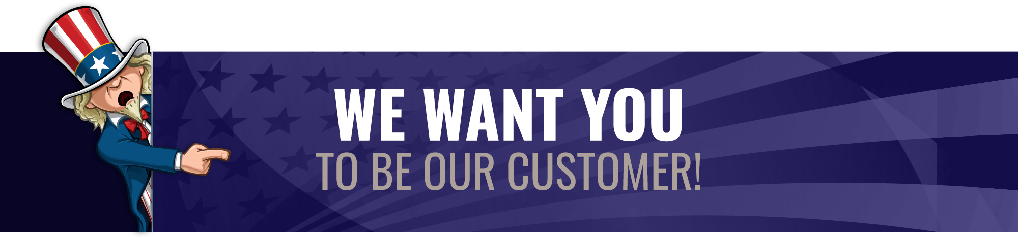 We Want You To Be Our Customer!